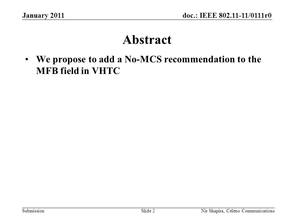 doc.: IEEE /0111r0 Submission January 2011 Nir Shapira, Celeno Communications Abstract We propose to add a No-MCS recommendation to the MFB field in VHTC Slide 2