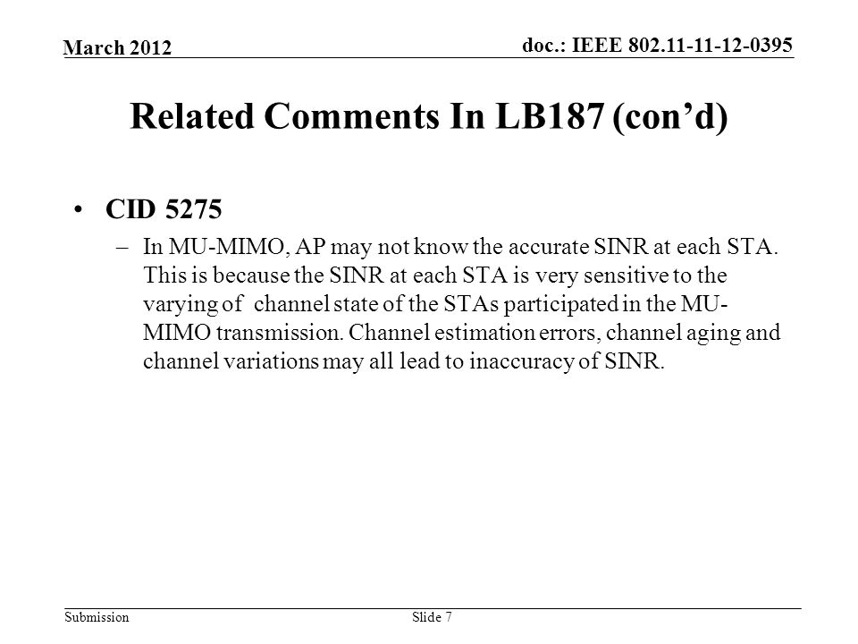 Submission March 2012 doc.: IEEE 802.11-11-12-0395 Related Comments In LB187 (con'd) CID 5275 –In MU-MIMO, AP may not know the accurate SINR at each STA.