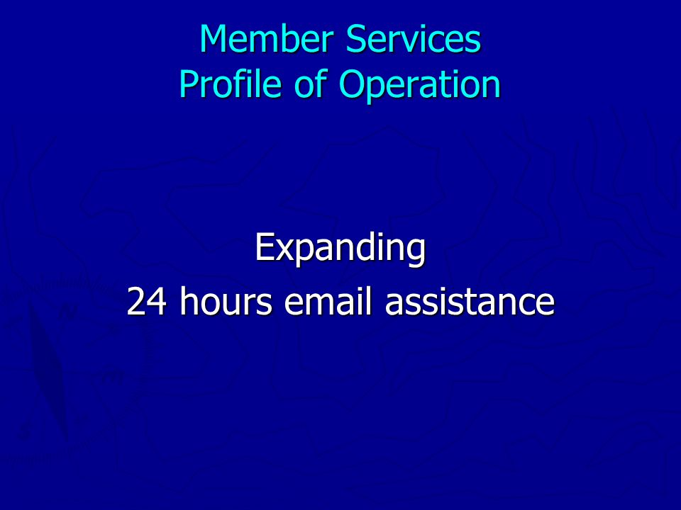 Member Services Profile of Operation Expanding 24 hours email assistance