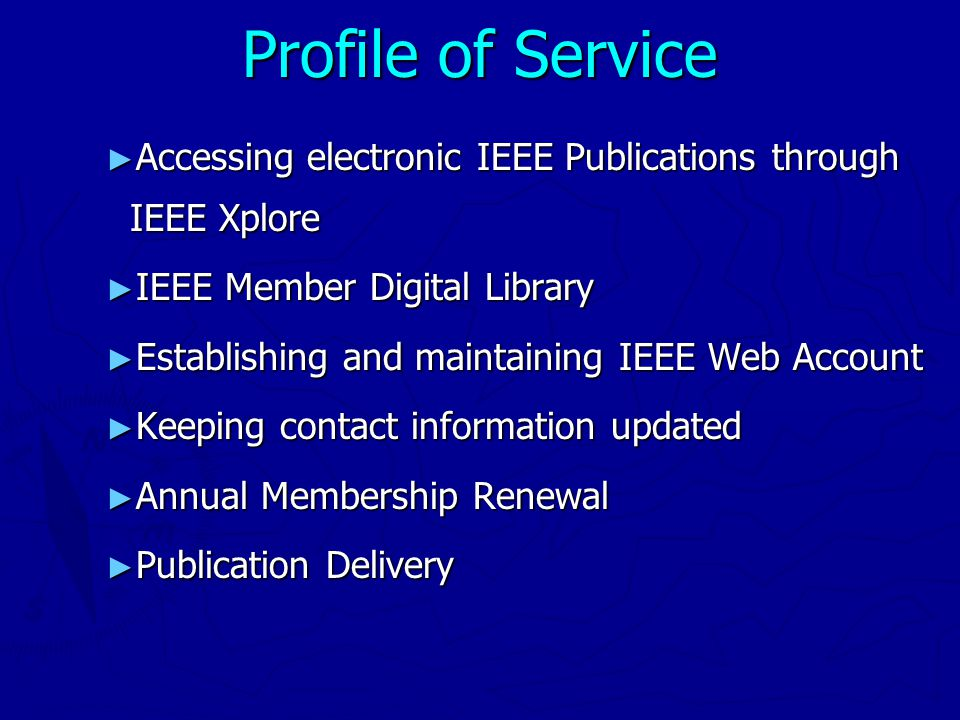 ► Accessing electronic IEEE Publications through IEEE Xplore ► IEEE Member Digital Library ► Establishing and maintaining IEEE Web Account ► Keeping contact information updated ► Annual Membership Renewal ► Publication Delivery Profile of Service