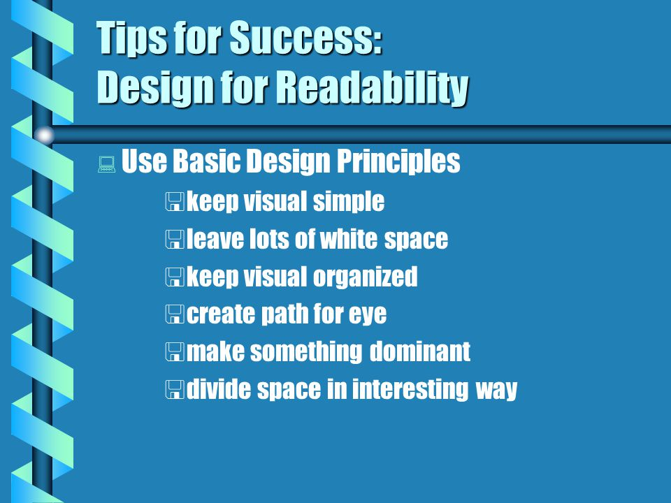 Tips for Success: Design to Use Visuals   Incorporate visual into making meaning clarification emphasis focus navigation