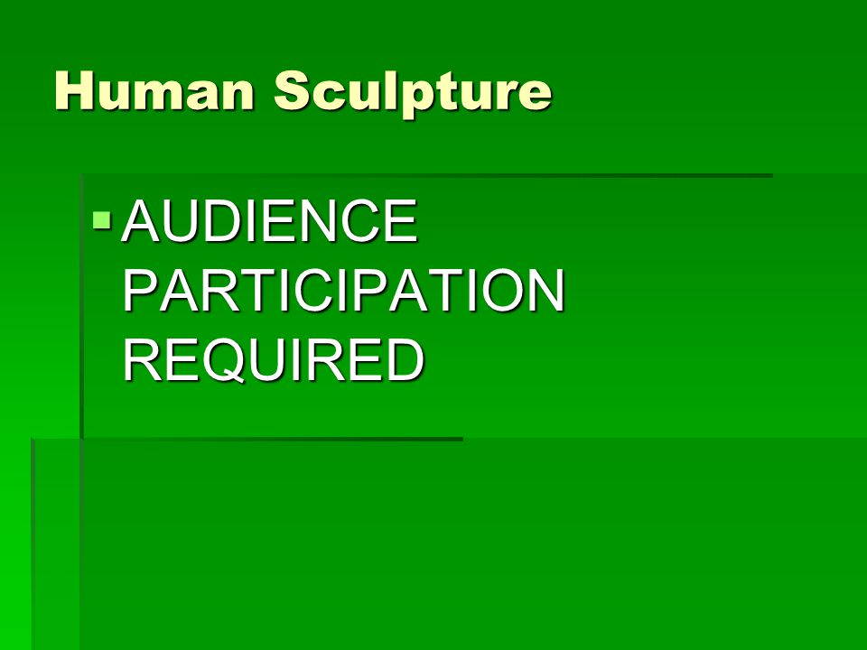 Human Sculpture  AUDIENCE PARTICIPATION REQUIRED