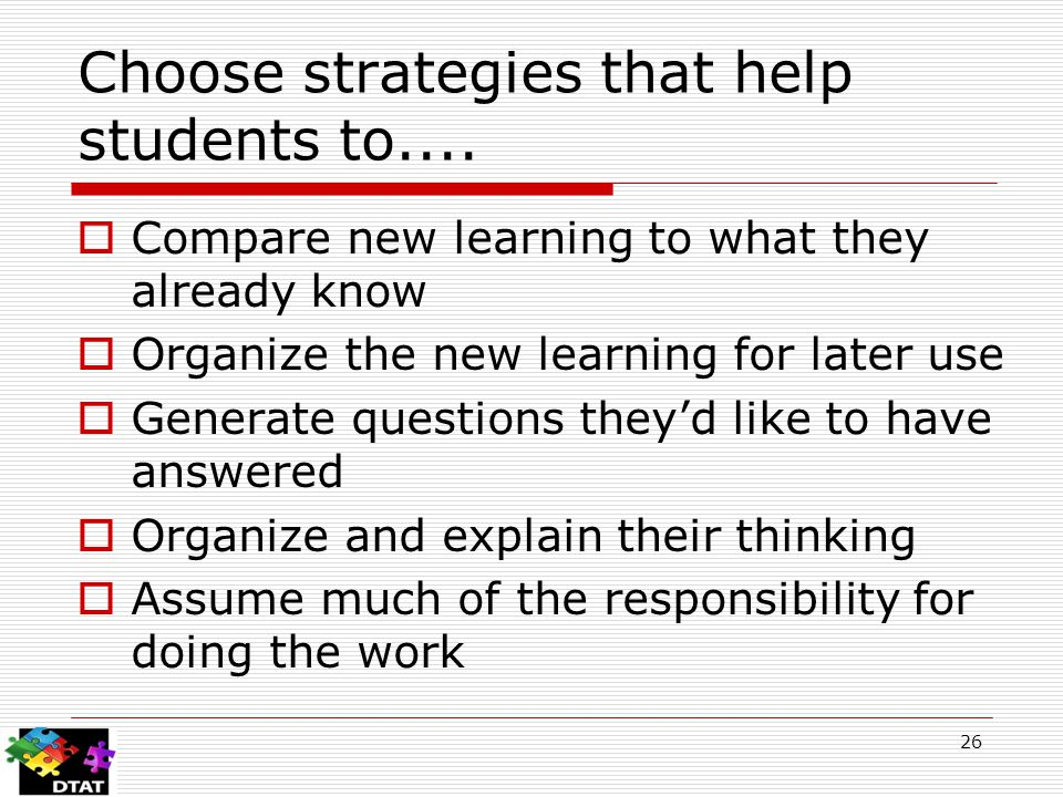 Choose strategies that help students to....