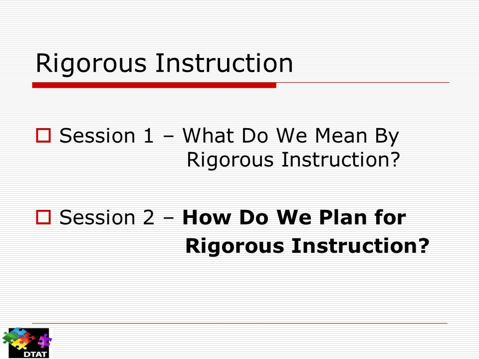 Rigorous Instruction  Session 1 – What Do We Mean By Rigorous Instruction.