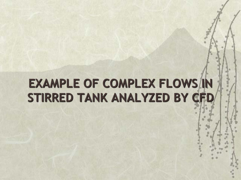 EXAMPLE OF COMPLEX FLOWS IN STIRRED TANK ANALYZED BY CFD