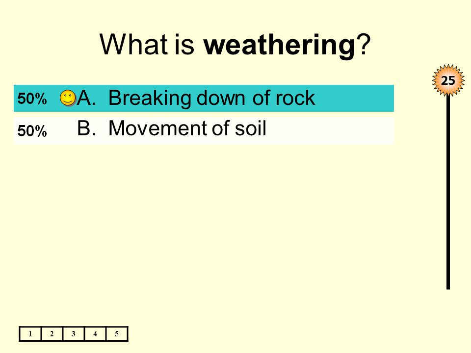 What is weathering 12345 A.Breaking down of rock B.Movement of soil 25