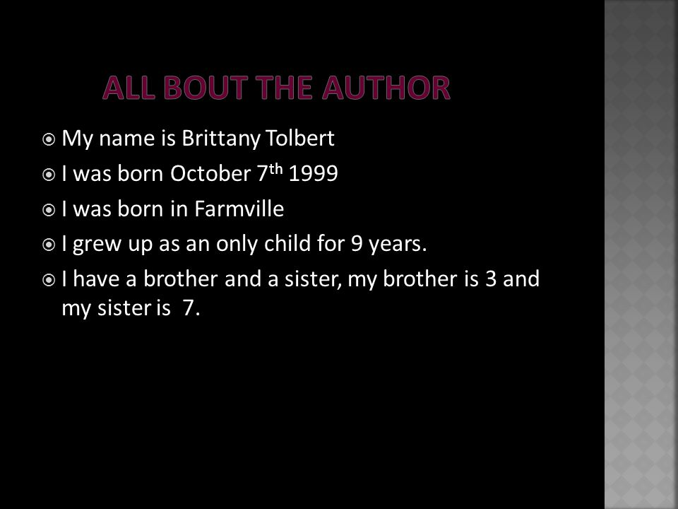  My name is Brittany Tolbert  I was born October 7 th 1999  I was born in Farmville  I grew up as an only child for 9 years.