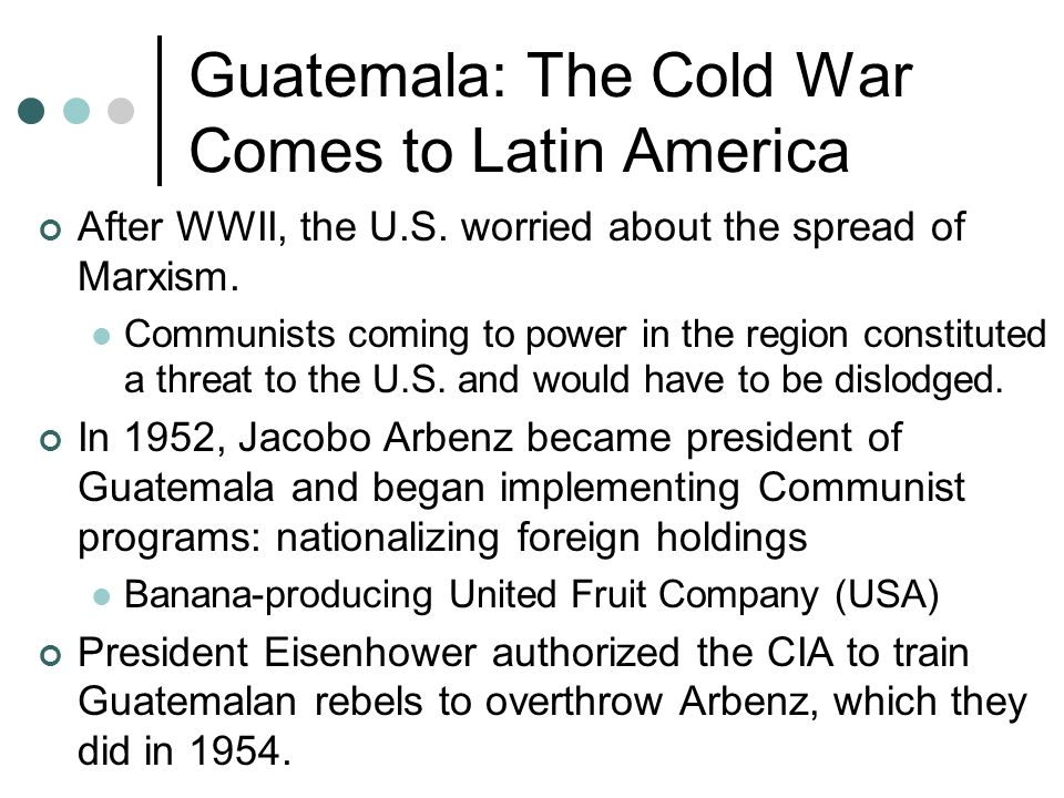Guatemala: The Cold War Comes to Latin America After WWII, the U.S.