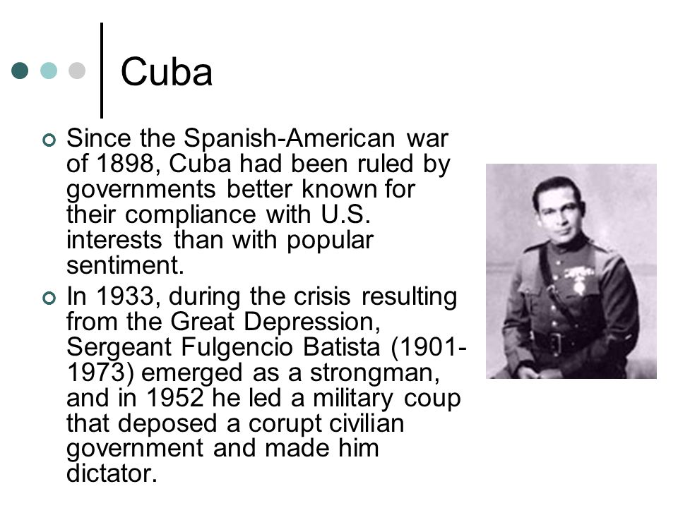 Cuba Since the Spanish-American war of 1898, Cuba had been ruled by governments better known for their compliance with U.S.
