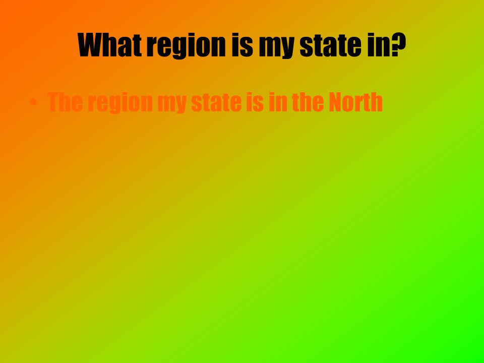 What region is my state in The region my state is in the North