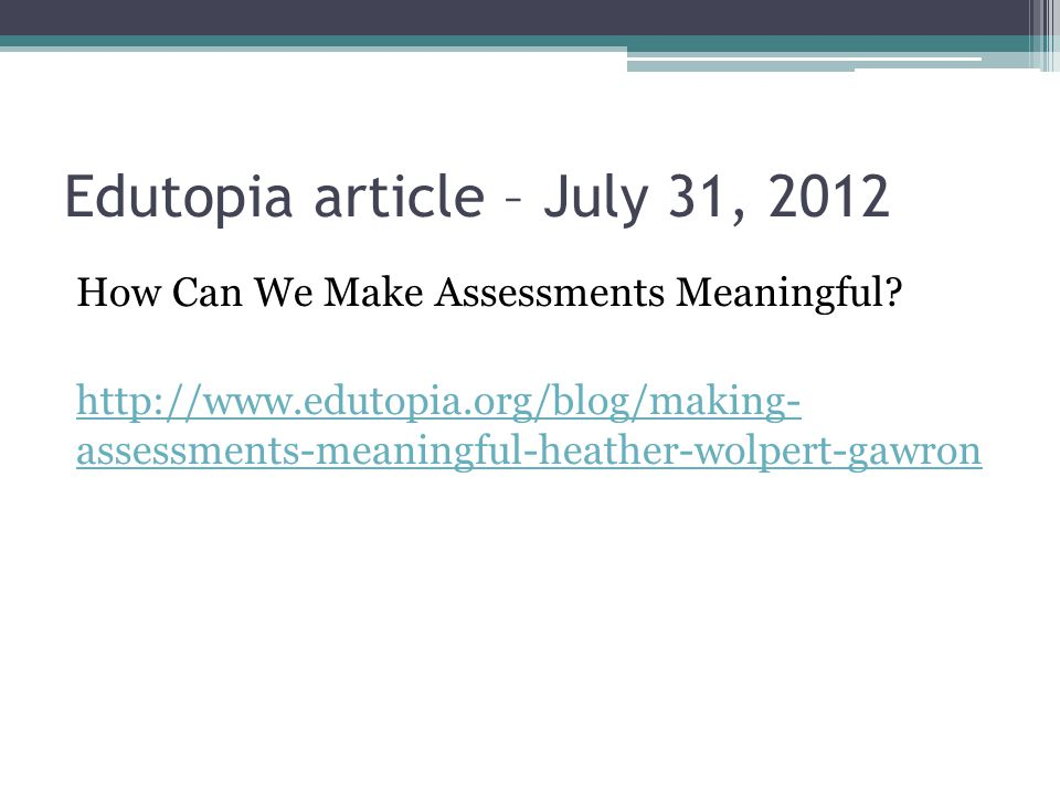 Edutopia article – July 31, 2012 How Can We Make Assessments Meaningful.