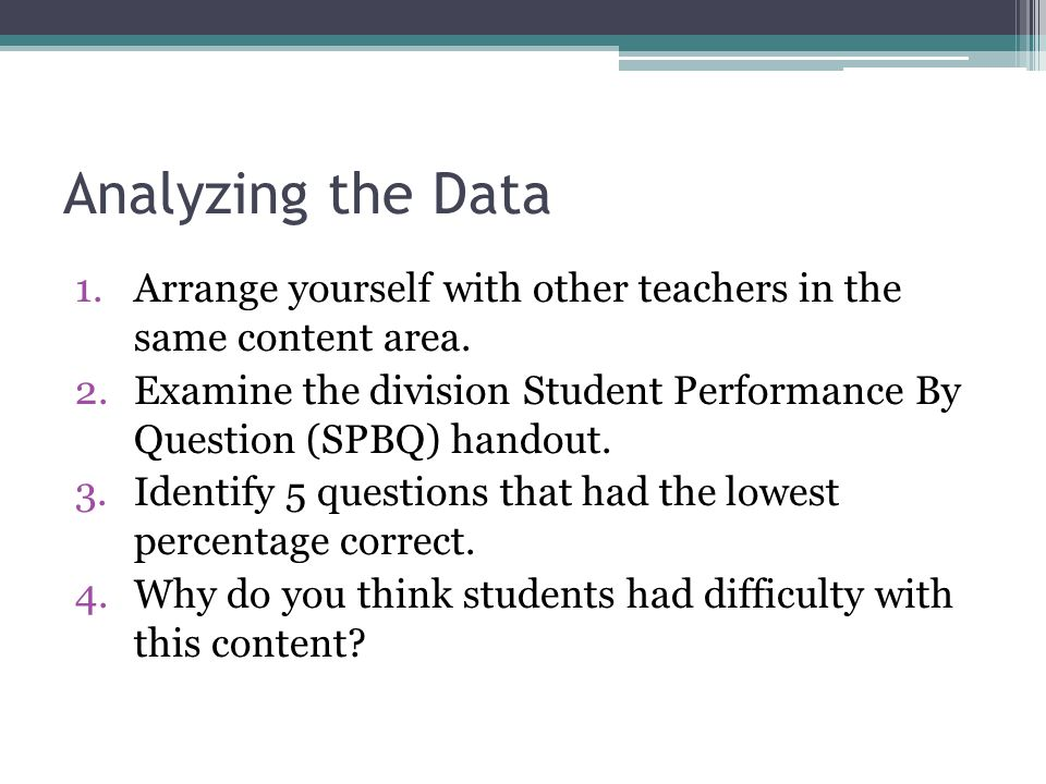 Analyzing the Data 1.Arrange yourself with other teachers in the same content area.
