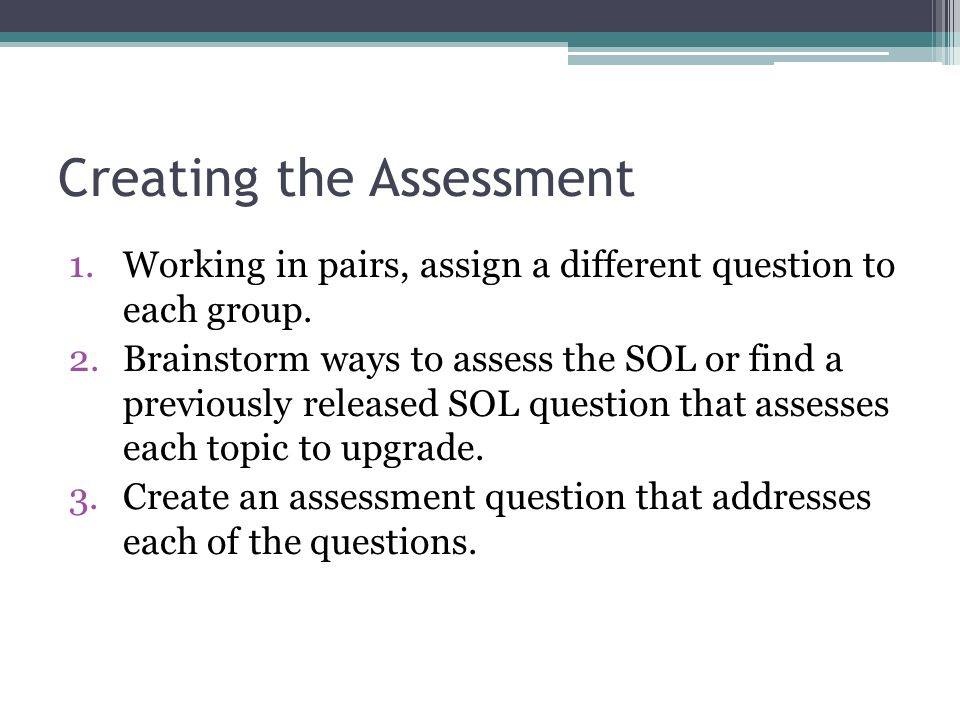Creating the Assessment 1.Working in pairs, assign a different question to each group.