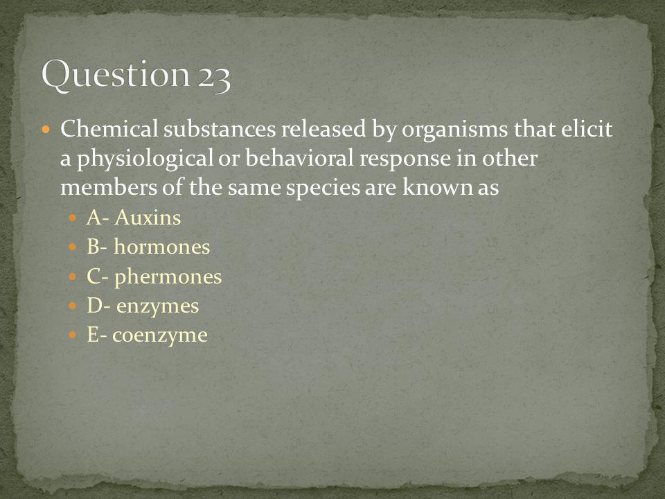Chemical substances released by organisms that elicit a physiological or behavioral response in other members of the same species are known as A- Auxins B- hormones C- phermones D- enzymes E- coenzyme
