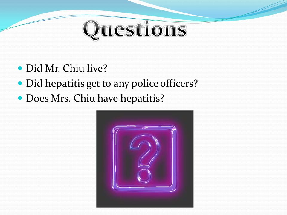 Did Mr. Chiu live Did hepatitis get to any police officers Does Mrs. Chiu have hepatitis
