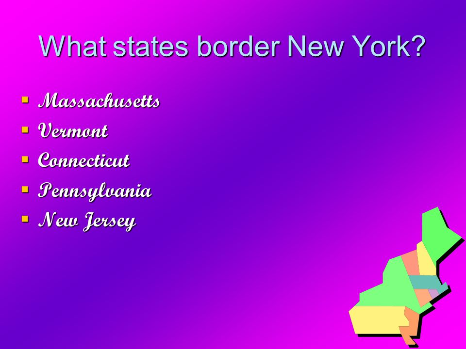 What states border New York  Massachusetts  Vermont  Connecticut  Pennsylvania  New Jersey