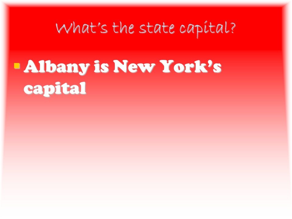 What's the state capital  Albany is New York's capital