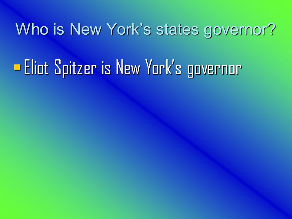 Who is New York's states governor  Eliot Spitzer is New York's governor