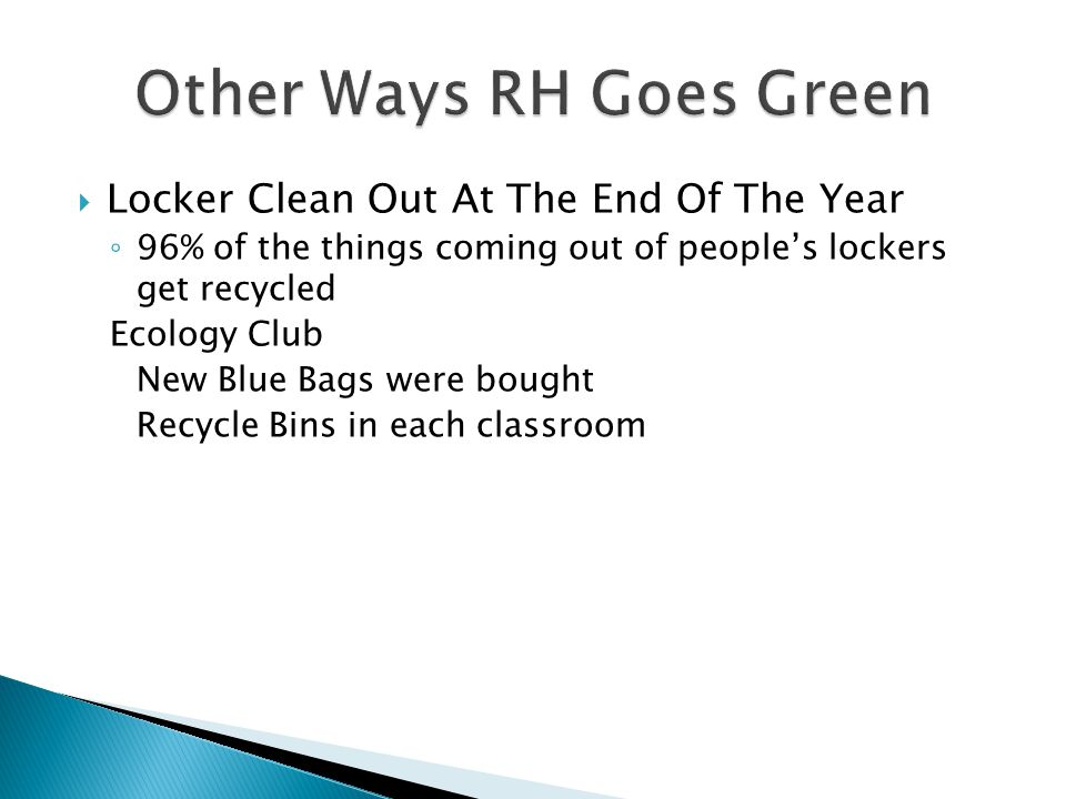  Locker Clean Out At The End Of The Year ◦ 96% of the things coming out of people's lockers get recycled Ecology Club New Blue Bags were bought Recycle Bins in each classroom