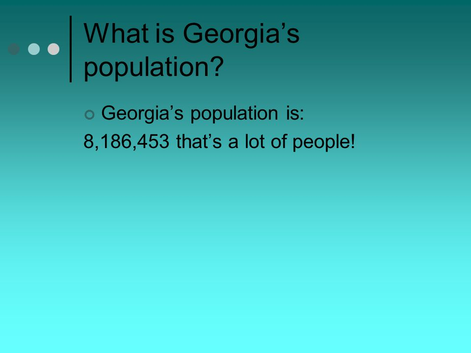 What is Georgia's population Georgia's population is: 8,186,453 that's a lot of people!