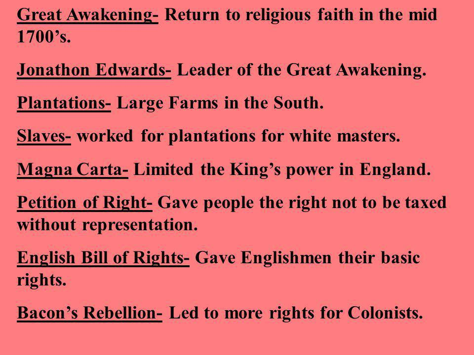 Great Awakening- Return to religious faith in the mid 1700's.