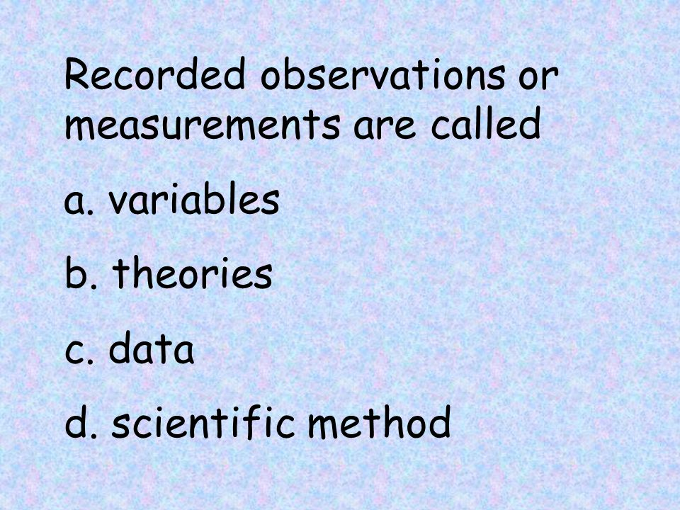 Recorded observations or measurements are called a.