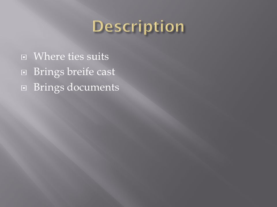  Where ties suits  Brings breife cast  Brings documents