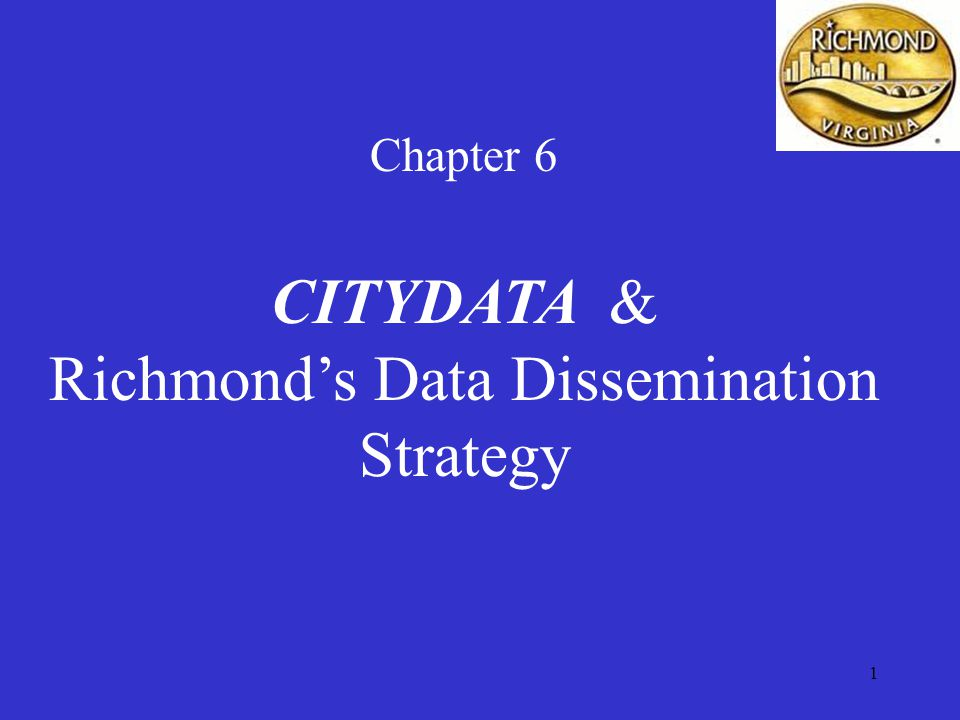 1 Chapter 6 CITYDATA & Richmond's Data Dissemination Strategy