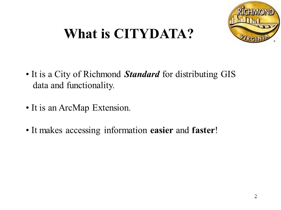 2 What is CITYDATA. It is a City of Richmond Standard for distributing GIS data and functionality.
