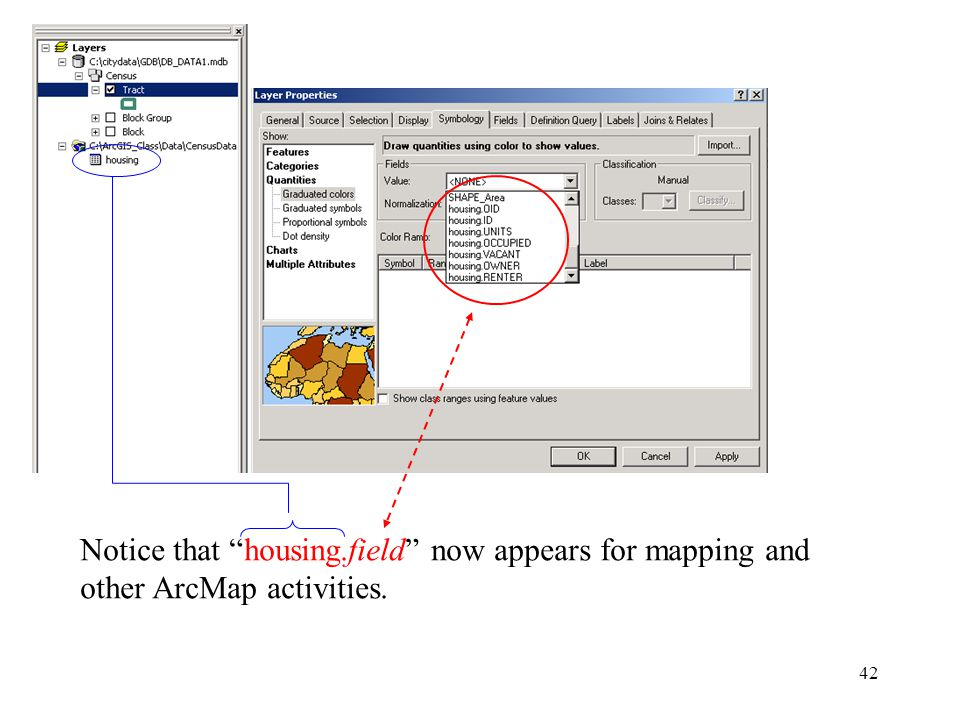 42 Notice that housing.field now appears for mapping and other ArcMap activities.