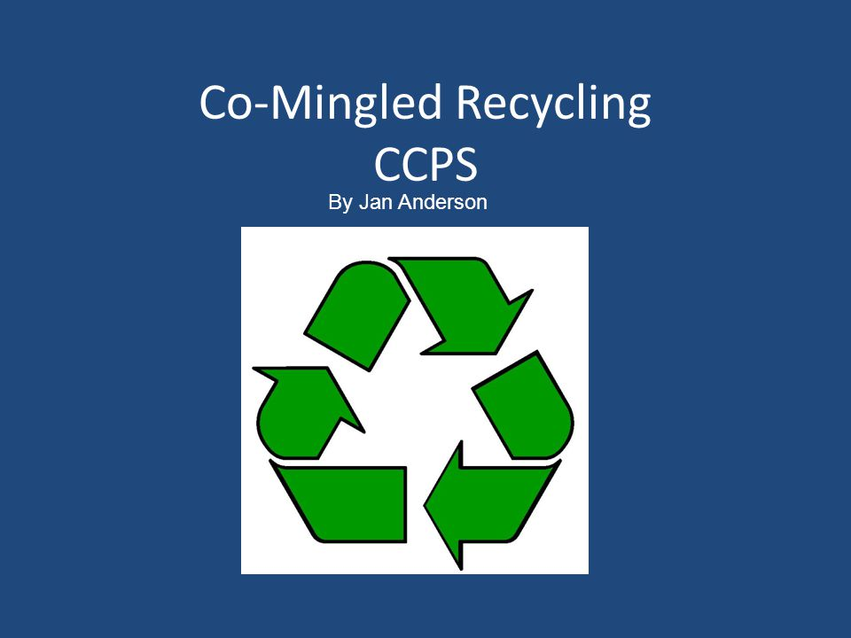 Co-Mingled Recycling CCPS By Jan Anderson