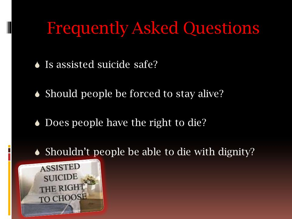 Frequently Asked Questions  Is assisted suicide safe.