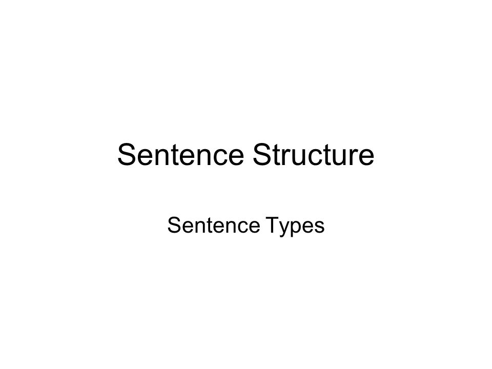 Sentence Structure Sentence Types