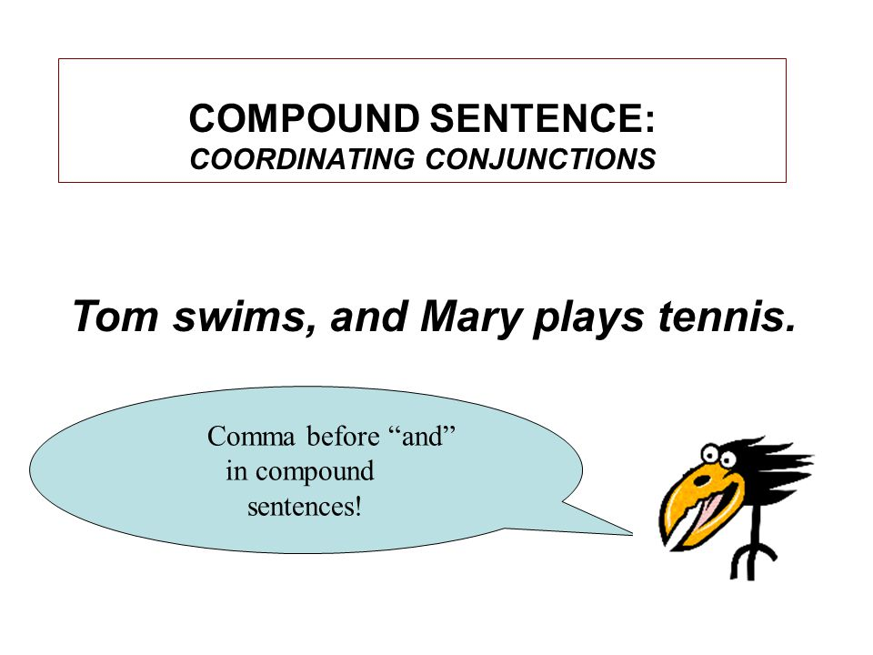 COMPOUND SENTENCE: COORDINATING CONJUNCTIONS Tom swims, and Mary plays tennis.