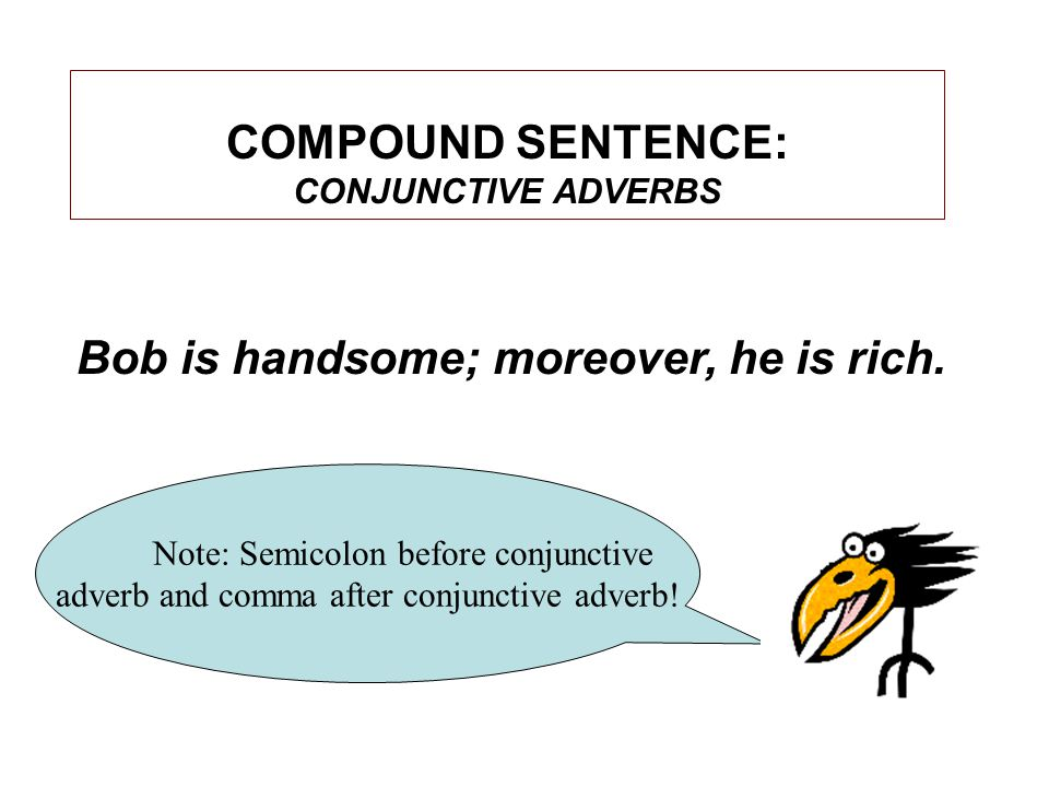 COMPOUND SENTENCE: CONJUNCTIVE ADVERBS Note: Semicolon before conjunctive adverb and comma after conjunctive adverb.