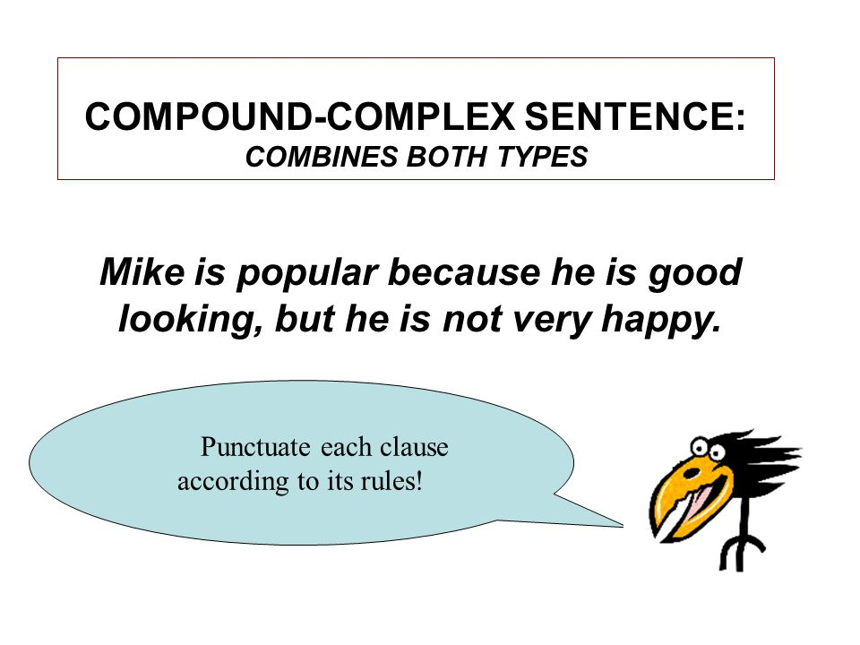 COMPOUND-COMPLEX SENTENCE: COMBINES BOTH TYPES Punctuate each clause according to its rules.