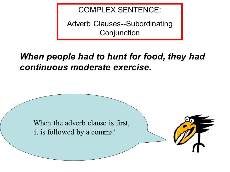When the adverb clause is first, it is followed by a comma.