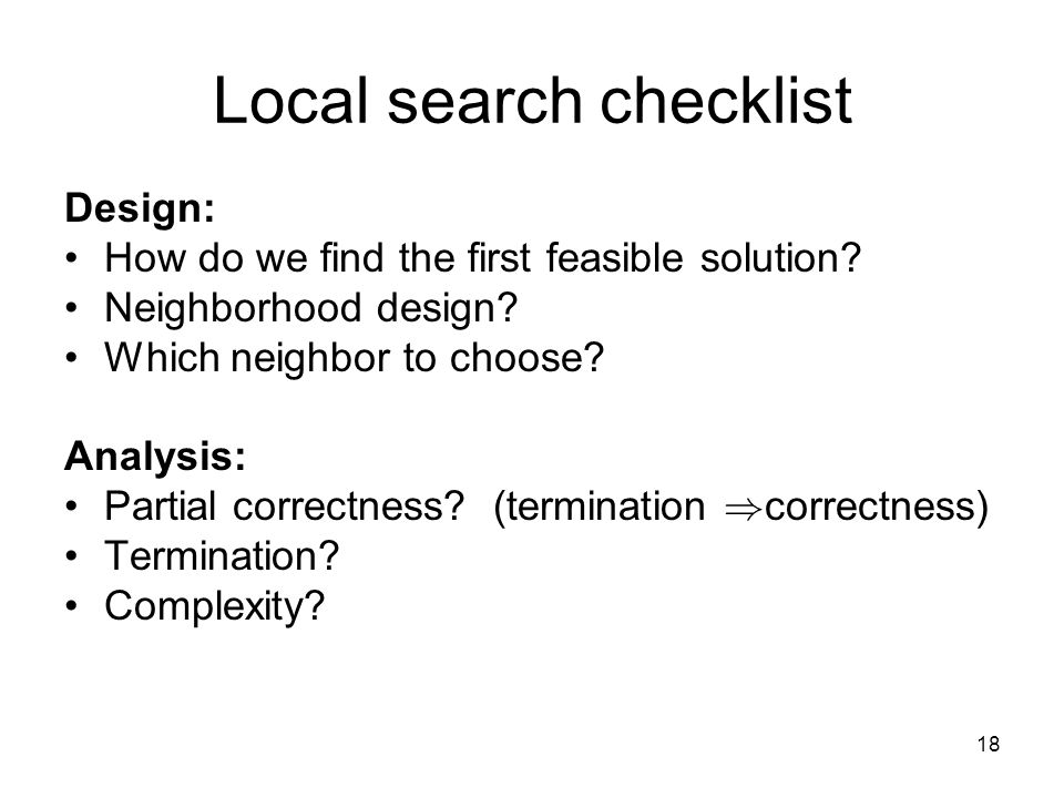 18 Local search checklist Design: How do we find the first feasible solution.