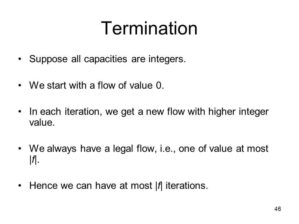 46 Termination Suppose all capacities are integers.