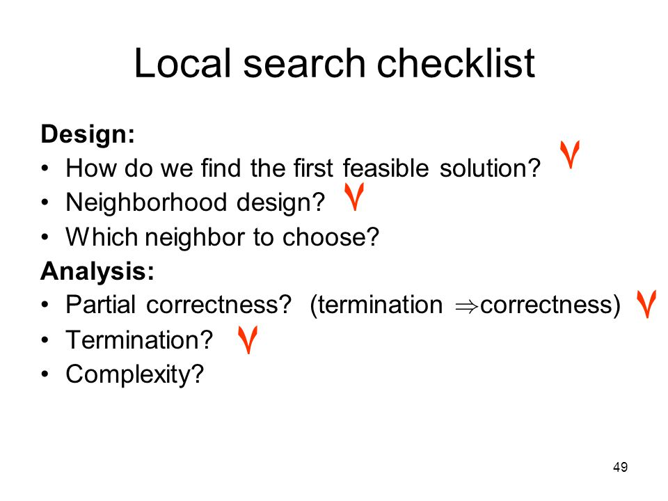 49 Local search checklist Design: How do we find the first feasible solution.
