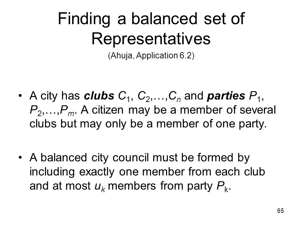 65 Finding a balanced set of Representatives A city has clubs C 1, C 2,…,C n and parties P 1, P 2,…,P m.