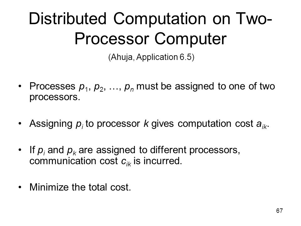 67 Processes p 1, p 2, …, p n must be assigned to one of two processors.
