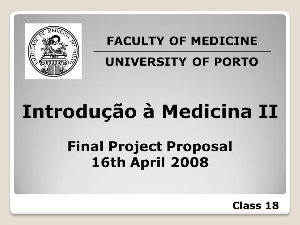 Introdução à Medicina II Final Project Proposal 16th April 2008 FACULTY OF MEDICINE UNIVERSITY OF PORTO Class 18
