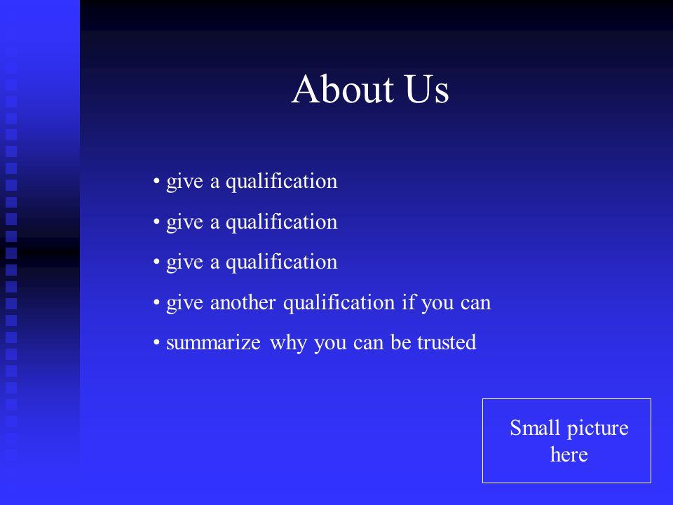 About Us give a qualification give another qualification if you can summarize why you can be trusted Small picture here
