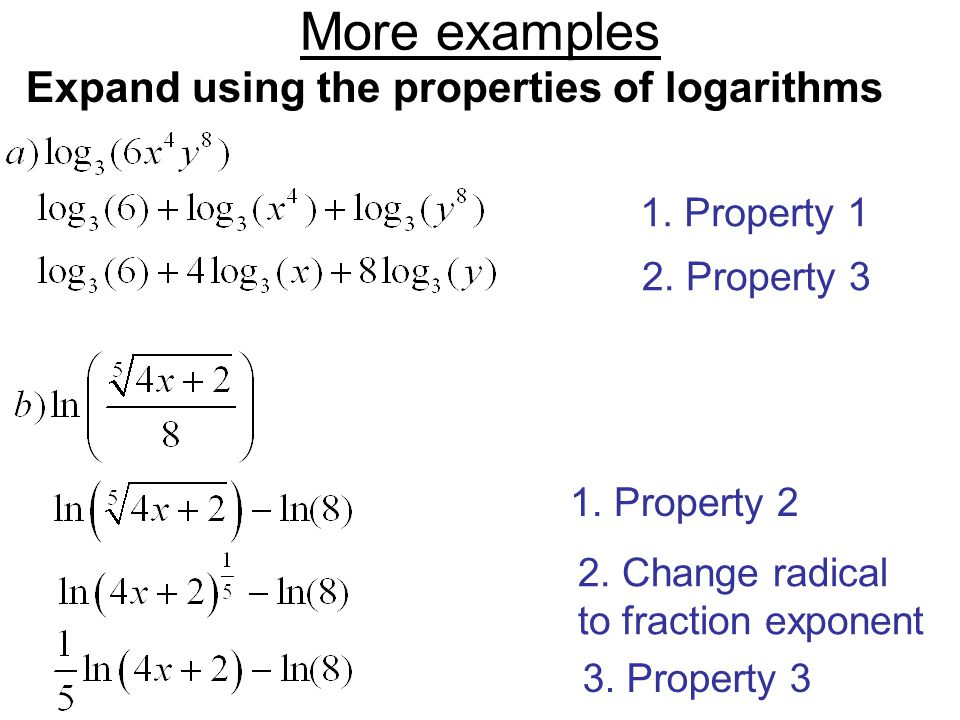 More examples Expand using the properties of logarithms 1.