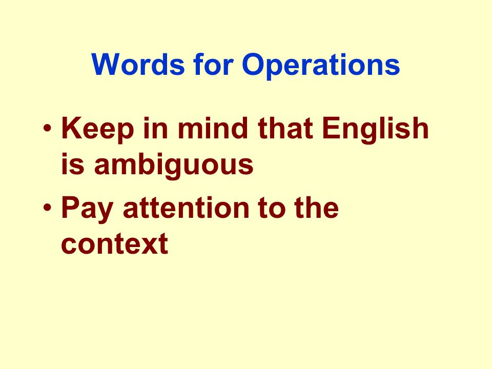 Words for Operations Keep in mind that English is ambiguous Pay attention to the context