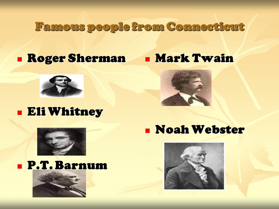 Famous people from Connecticut Roger Sherman Roger Sherman Eli Whitney Eli Whitney P.T.