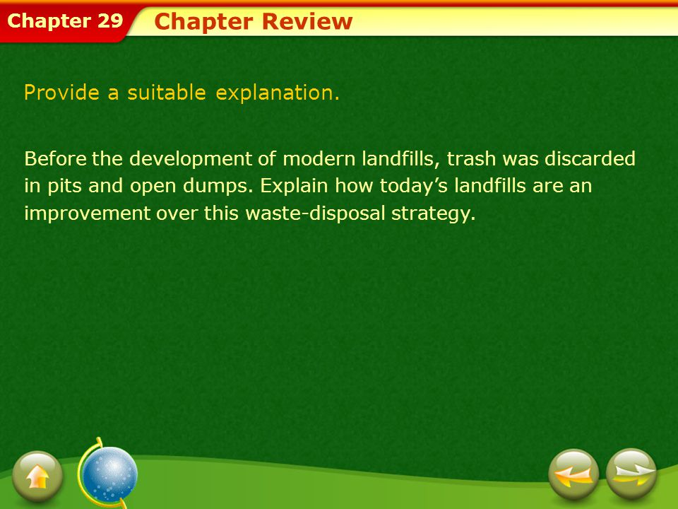 Chapter 29 Chapter Review Before the development of modern landfills, trash was discarded in pits and open dumps.