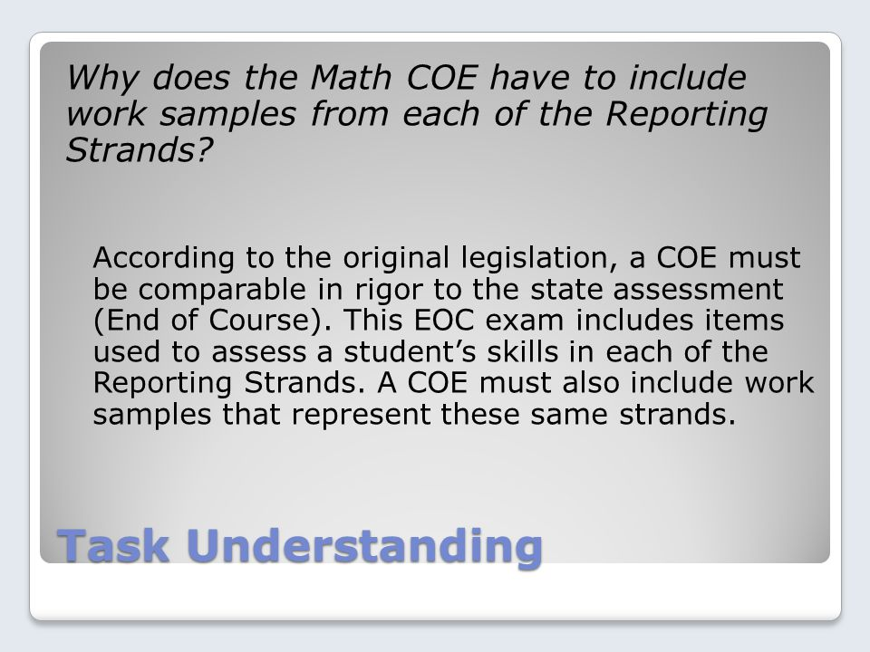 Task Understanding Why does the Math COE have to include work samples from each of the Reporting Strands.
