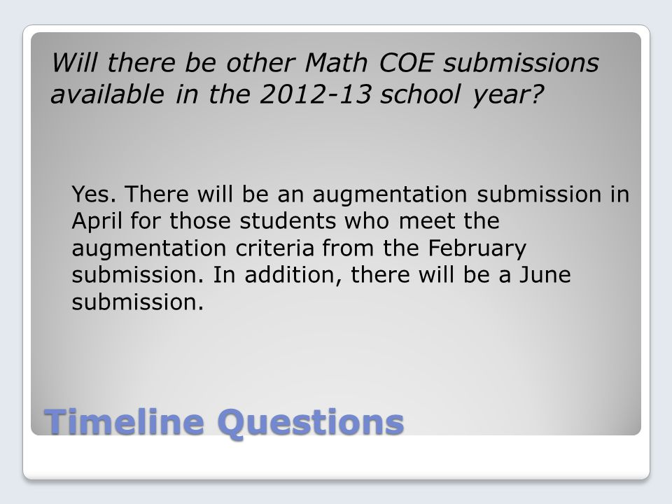 Timeline Questions Will there be other Math COE submissions available in the 2012-13 school year.